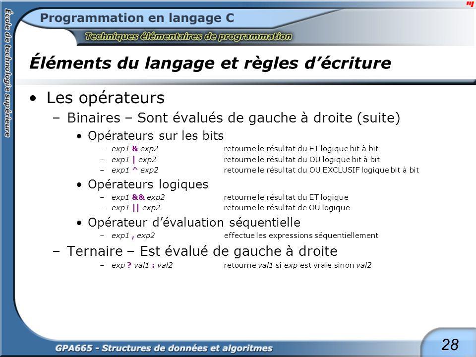 28 Éléments du langage et règles décriture Les opérateurs –Binaires – Sont évalués de gauche à droite (suite) Opérateurs sur les bits –exp1 & exp2 ret
