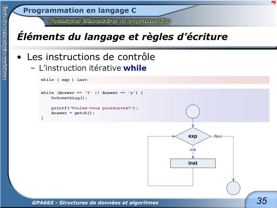 35 Éléments du langage et règles décriture Les instructions de contrôle –Linstruction itérative while while ( exp ) inst while (Answer == 'Y'    Answe