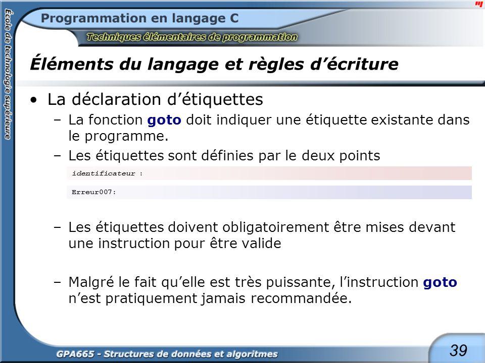 39 Éléments du langage et règles décriture La déclaration détiquettes –La fonction goto doit indiquer une étiquette existante dans le programme. –Les