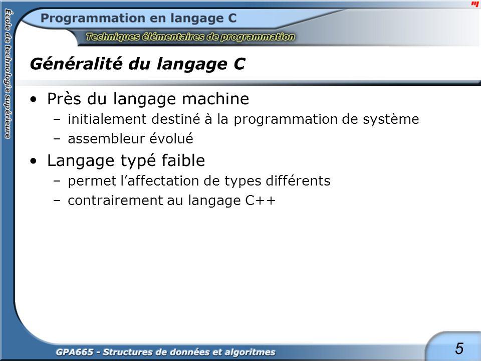5 Généralité du langage C Près du langage machine –initialement destiné à la programmation de système –assembleur évolué Langage typé faible –permet l