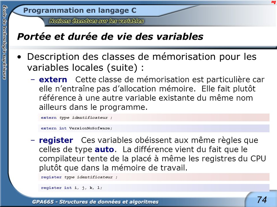 74 Portée et durée de vie des variables Description des classes de mémorisation pour les variables locales (suite) : –extern Cette classe de mémorisat