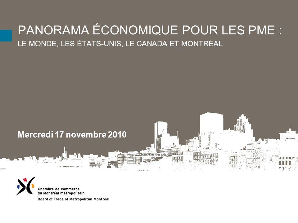 PANORAMA ÉCONOMIQUE POUR LES PME : LE MONDE, LES ÉTATS-UNIS, LE CANADA ET MONTRÉAL Mercredi 17 novembre 2010