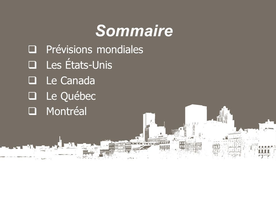 Sommaire Prévisions mondiales Les États-Unis Le Canada Le Québec Montréal