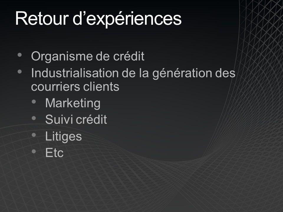Retour dexpériences Organisme de crédit Industrialisation de la génération des courriers clients Marketing Suivi crédit Litiges Etc