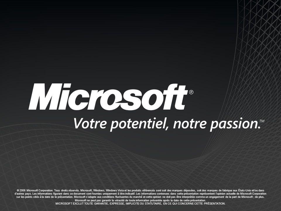 © 2008 Microsoft Corporation. Tous droits réservés. Microsoft, Windows, Windows Vista et les produits référencés sont soit des marques déposées, soit