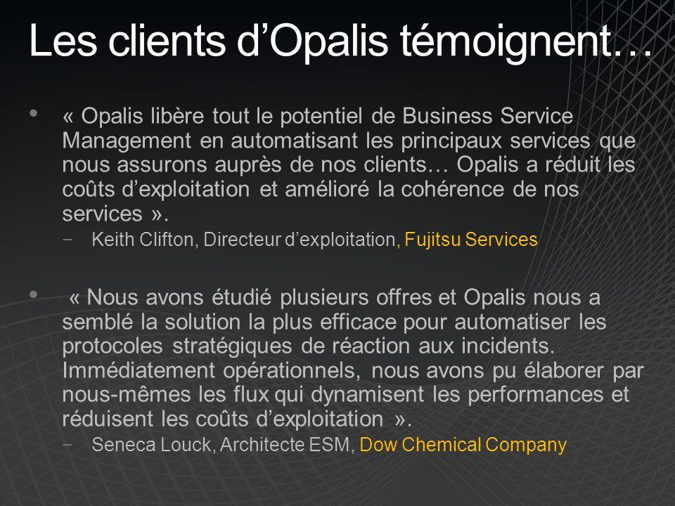 Les clients dOpalis témoignent… « Opalis libère tout le potentiel de Business Service Management en automatisant les principaux services que nous assu
