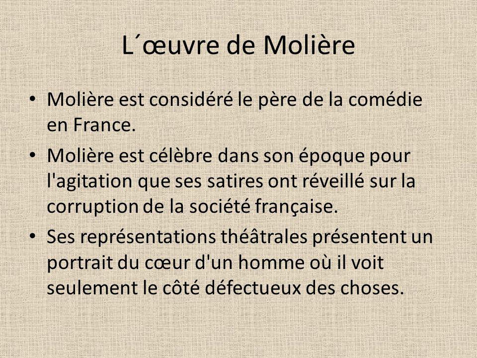 L´œuvre de Molière Molière est considéré le père de la comédie en France. Molière est célèbre dans son époque pour l'agitation que ses satires ont rév