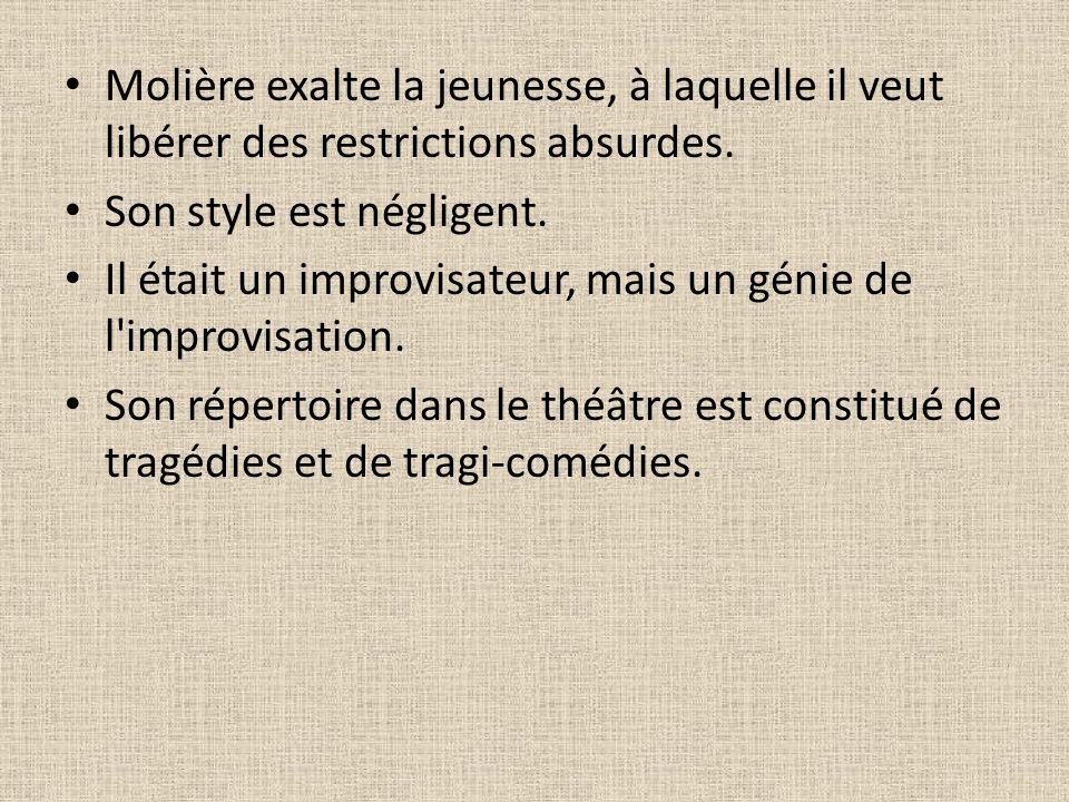 Molière exalte la jeunesse, à laquelle il veut libérer des restrictions absurdes. Son style est négligent. Il était un improvisateur, mais un génie de