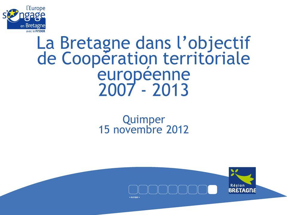 La Bretagne dans lobjectif de Coopération territoriale européenne 2007 - 2013 Quimper 15 novembre 2012