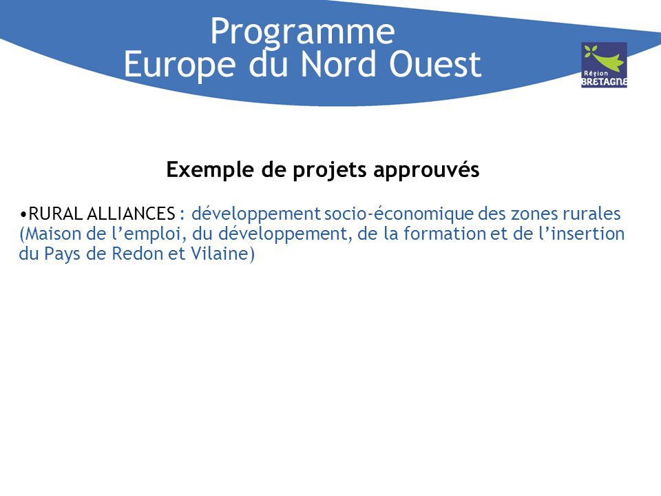 Exemple de projets approuvés RURAL ALLIANCES : développement socio-économique des zones rurales (Maison de lemploi, du développement, de la formation