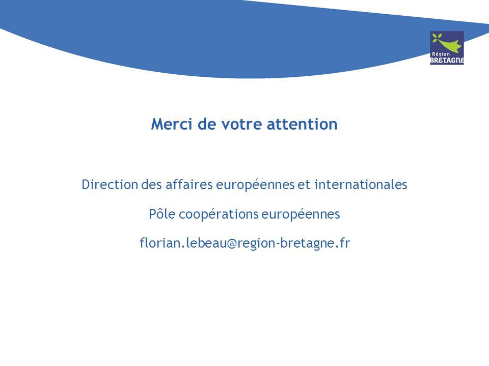 Merci de votre attention Direction des affaires européennes et internationales Pôle coopérations européennes florian.lebeau@region-bretagne.fr