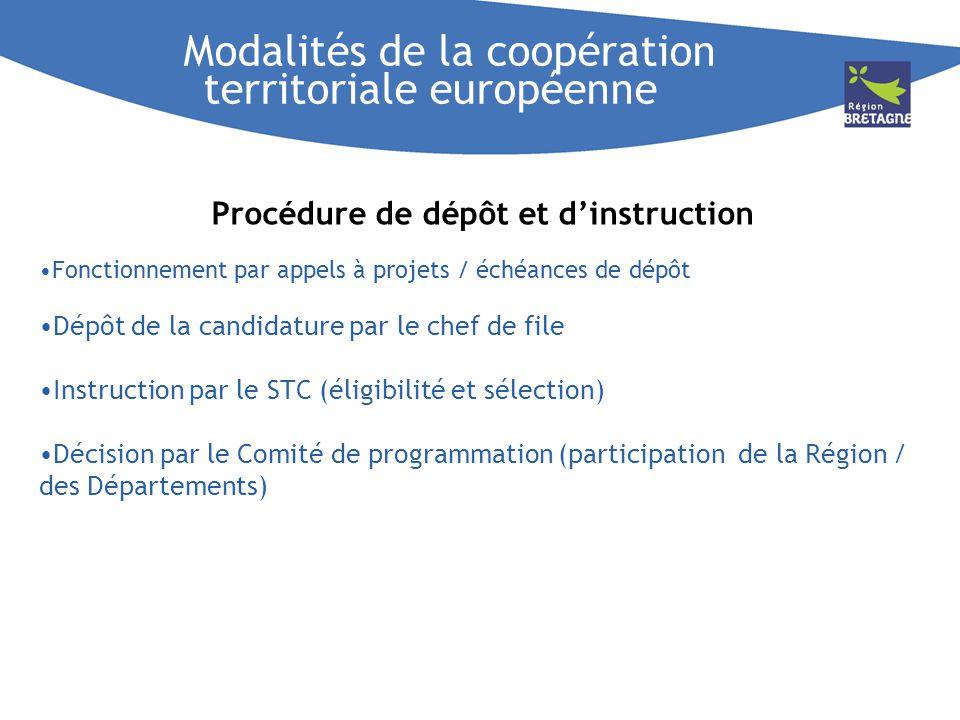 Modalités de la coopération territoriale européenne Procédure de dépôt et dinstruction Fonctionnement par appels à projets / échéances de dépôt Dépôt