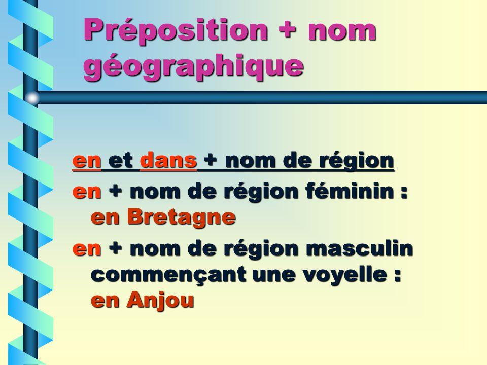 Préposition + nom géographique en et dans + nom de région en + nom de région féminin : en Bretagne en + nom de région masculin commençant une voyelle : en Anjou