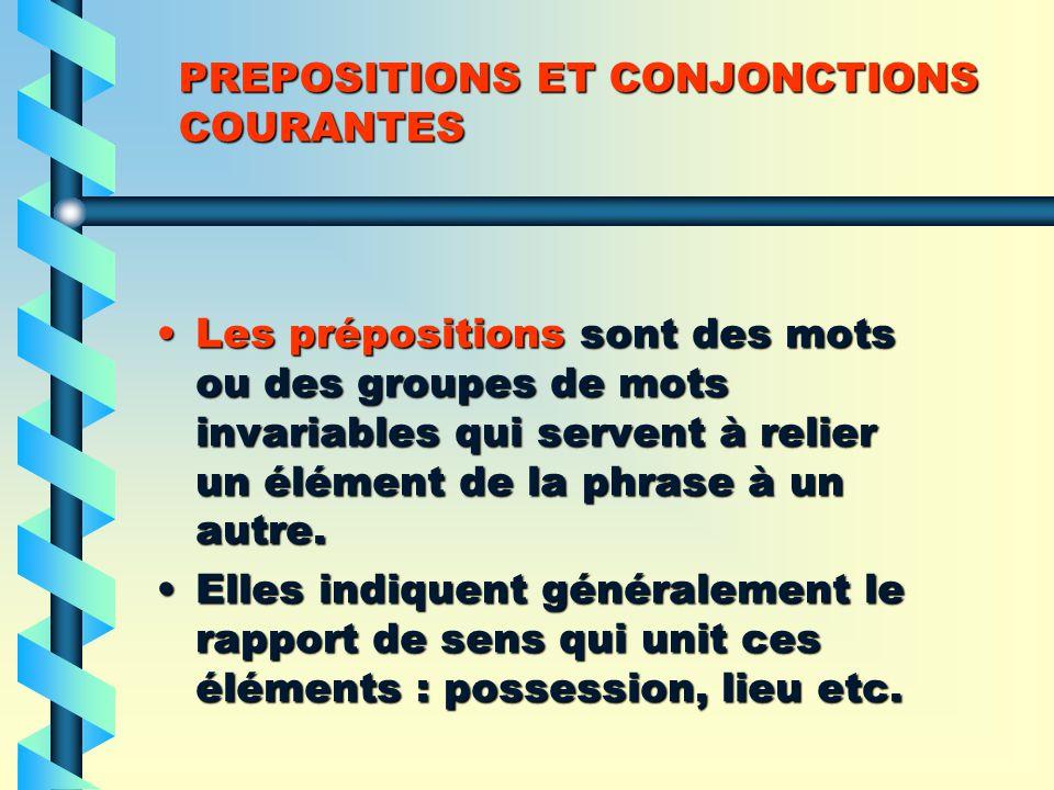 PREPOSITIONS ET CONJONCTIONS COURANTES Les prépositions sont des mots ou des groupes de mots invariables qui servent à relier un élément de la phrase à un autre.Les prépositions sont des mots ou des groupes de mots invariables qui servent à relier un élément de la phrase à un autre.