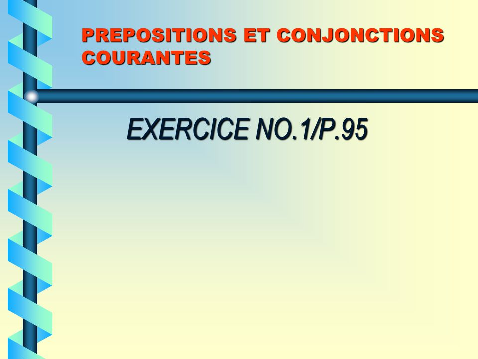 PREPOSITIONS ET CONJONCTIONS COURANTES EXERCICE NO.1/P.95