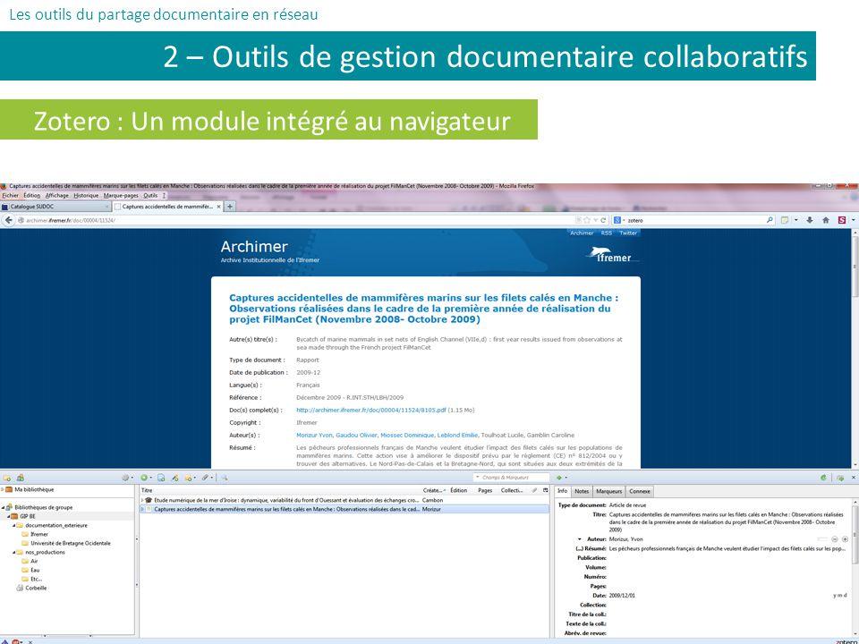 | Groupement dintérêt public Bretagne environnement 10 Zotero : Un module intégré au navigateur 2 – Outils de gestion documentaire collaboratifs Les outils du partage documentaire en réseau