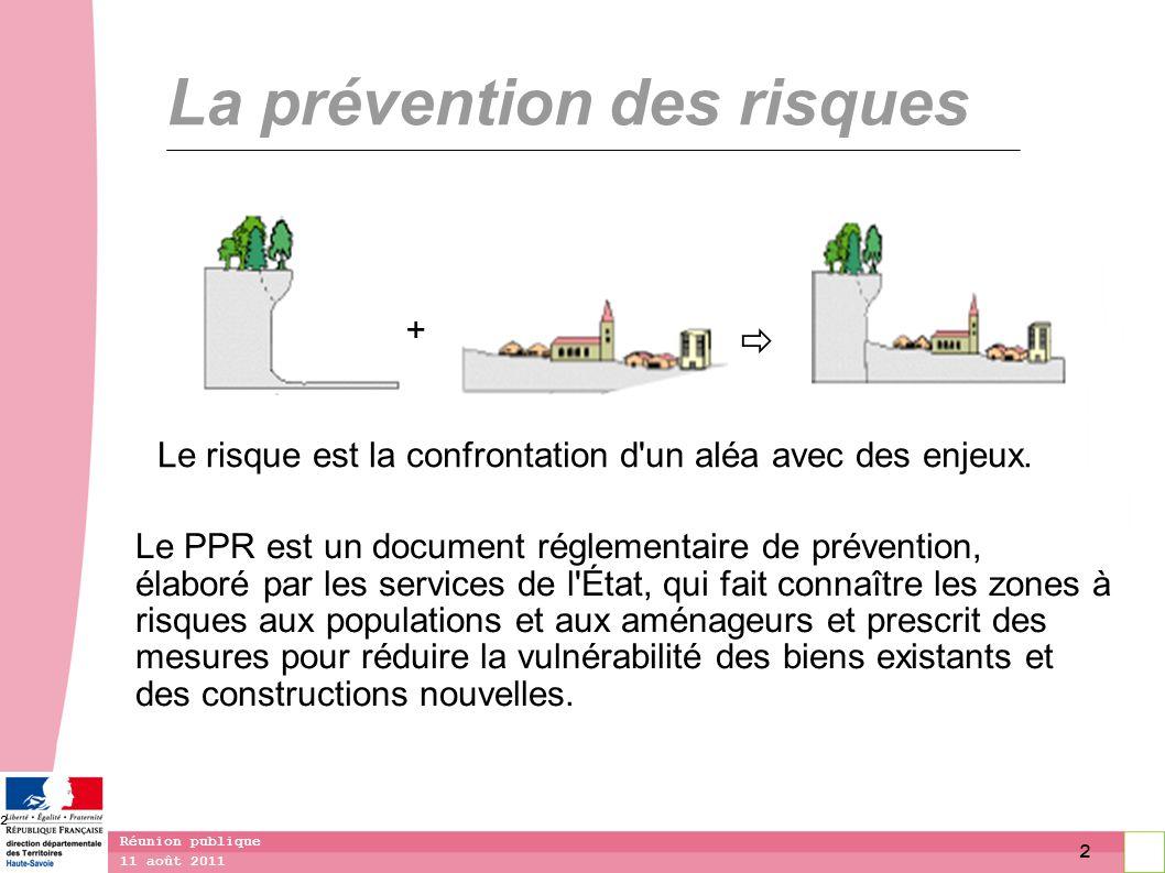 2 11 août 2011 Réunion publique 2 La prévention des risques Le PPR est un document réglementaire de prévention, élaboré par les services de l'État, qu