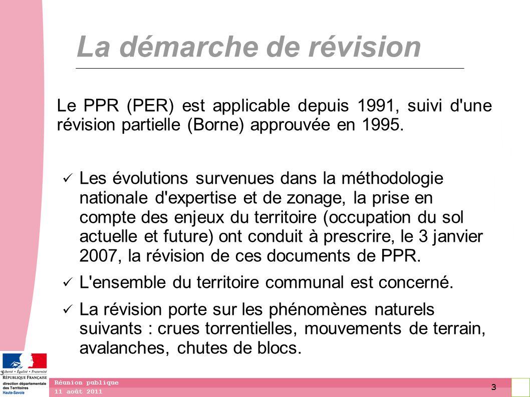 3 11 août 2011 Réunion publique 3 La démarche de révision Le PPR (PER) est applicable depuis 1991, suivi d'une révision partielle (Borne) approuvée en