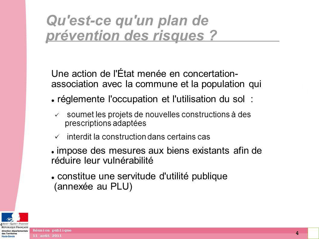 4 11 août 2011 Réunion publique 4 Qu'est-ce qu'un plan de prévention des risques ? Une action de l'État menée en concertation- association avec la com