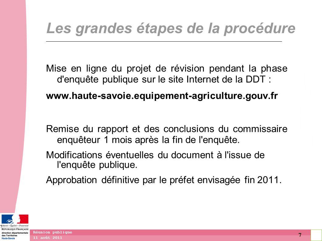 7 11 août 2011 Réunion publique 7 Les grandes étapes de la procédure Mise en ligne du projet de révision pendant la phase d'enquête publique sur le si