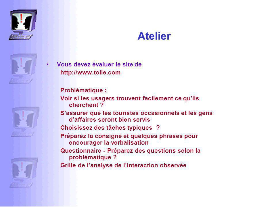 Atelier Vous devez évaluer le site de http://www.toile.com Problématique : Voir si les usagers trouvent facilement ce quils cherchent .