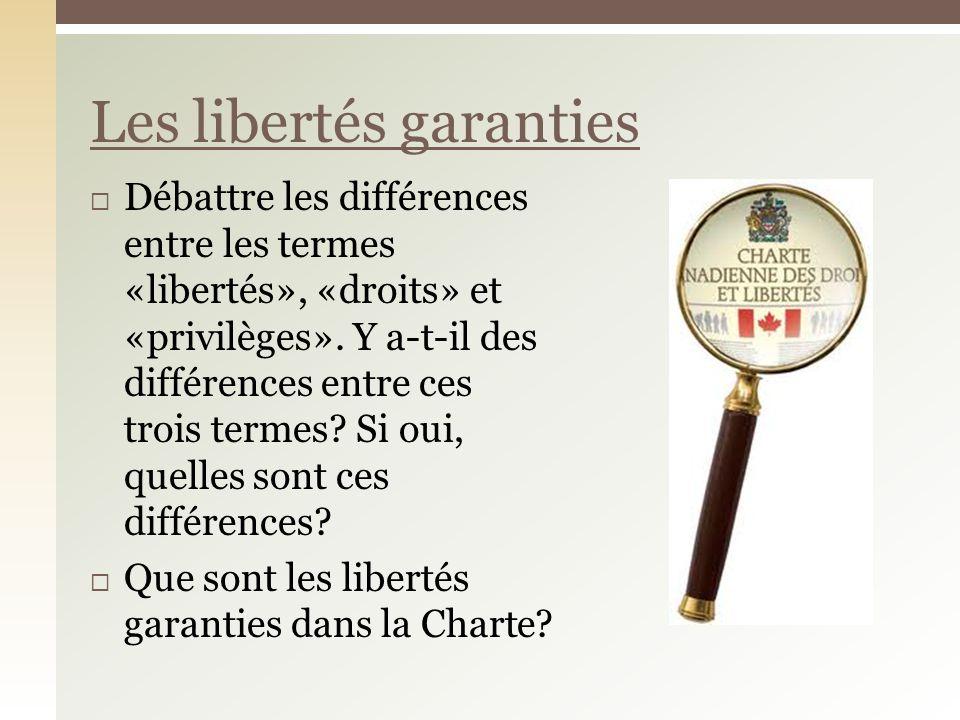 Débattre les différences entre les termes «libertés», «droits» et «privilèges». Y a-t-il des différences entre ces trois termes? Si oui, quelles sont