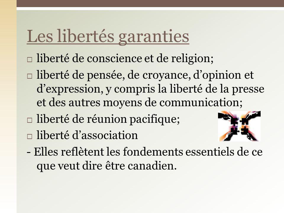 liberté de conscience et de religion; liberté de pensée, de croyance, dopinion et dexpression, y compris la liberté de la presse et des autres moyens