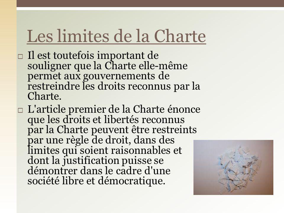 Il est toutefois important de souligner que la Charte elle-même permet aux gouvernements de restreindre les droits reconnus par la Charte. L'article p