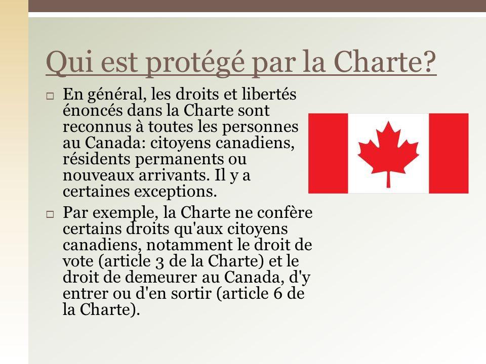 En général, les droits et libertés énoncés dans la Charte sont reconnus à toutes les personnes au Canada: citoyens canadiens, résidents permanents ou