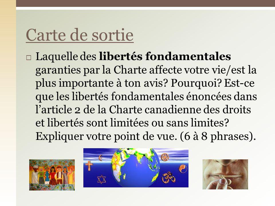 Laquelle des libertés fondamentales garanties par la Charte affecte votre vie/est la plus importante à ton avis? Pourquoi? Est-ce que les libertés fon