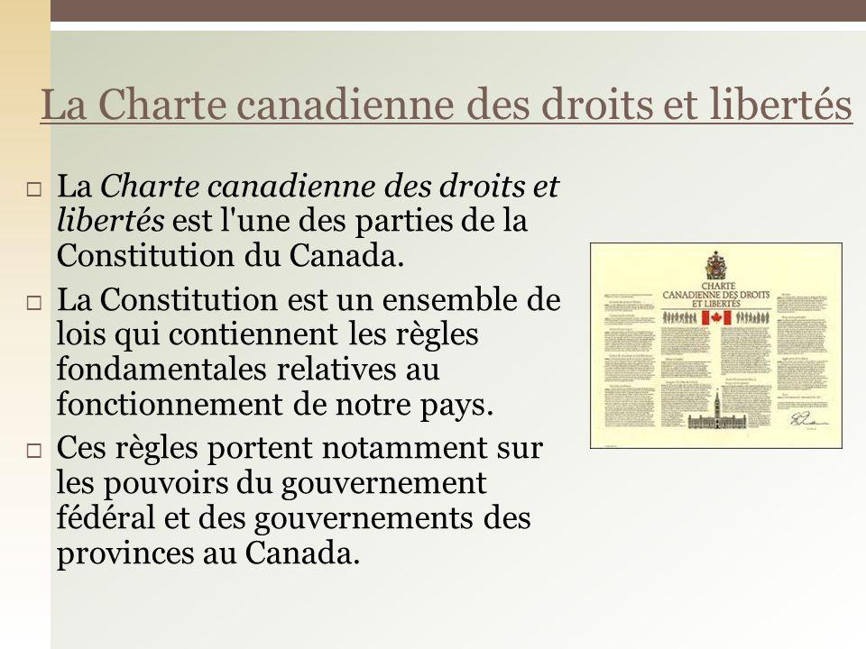 La Charte canadienne des droits et libertés est l'une des parties de la Constitution du Canada. La Constitution est un ensemble de lois qui contiennen