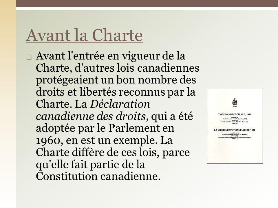 Avant l'entrée en vigueur de la Charte, d'autres lois canadiennes protégeaient un bon nombre des droits et libertés reconnus par la Charte. La Déclara