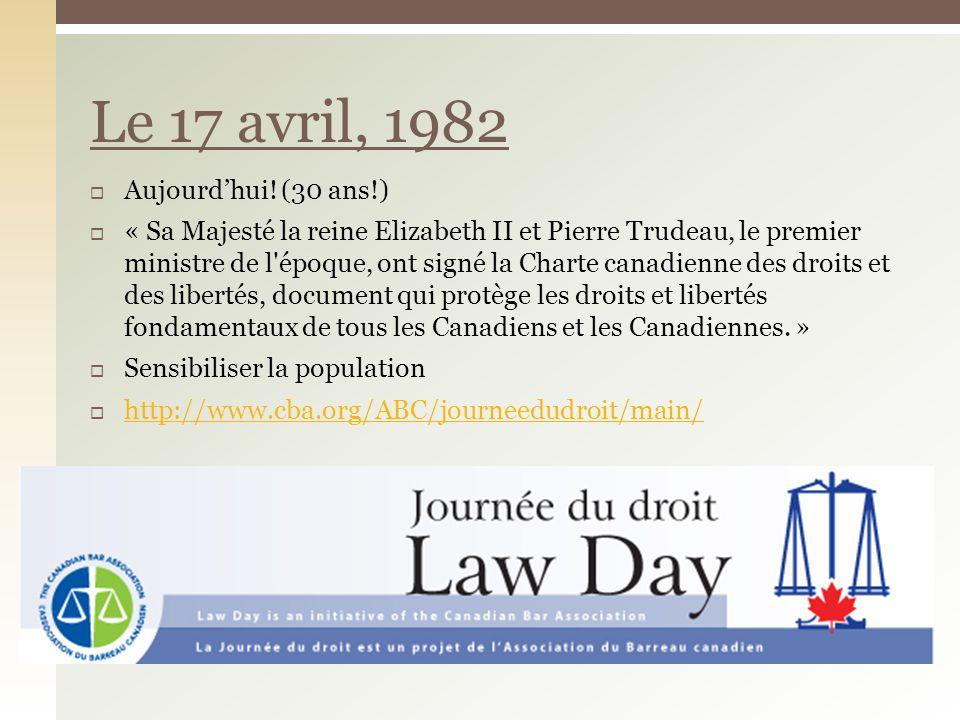 Aujourdhui! (30 ans!) « Sa Majesté la reine Elizabeth II et Pierre Trudeau, le premier ministre de l'époque, ont signé la Charte canadienne des droits