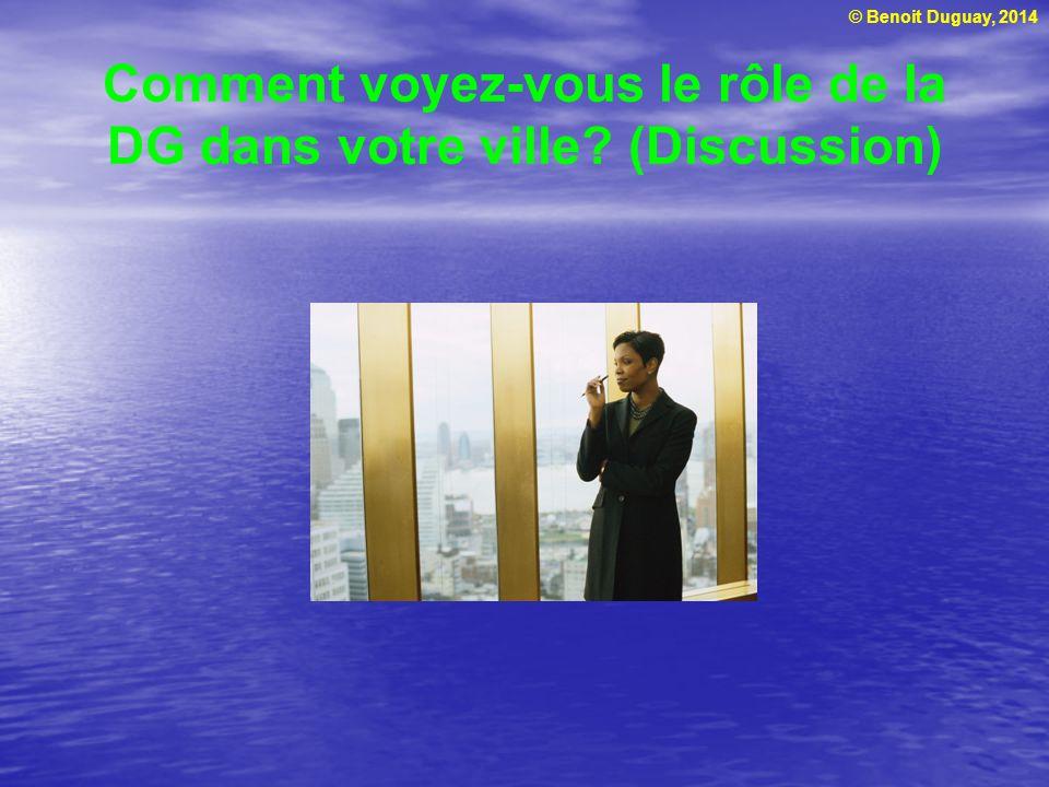 © Benoit Duguay, 2014 Comment voyez-vous le rôle de la DG dans votre ville? (Discussion)