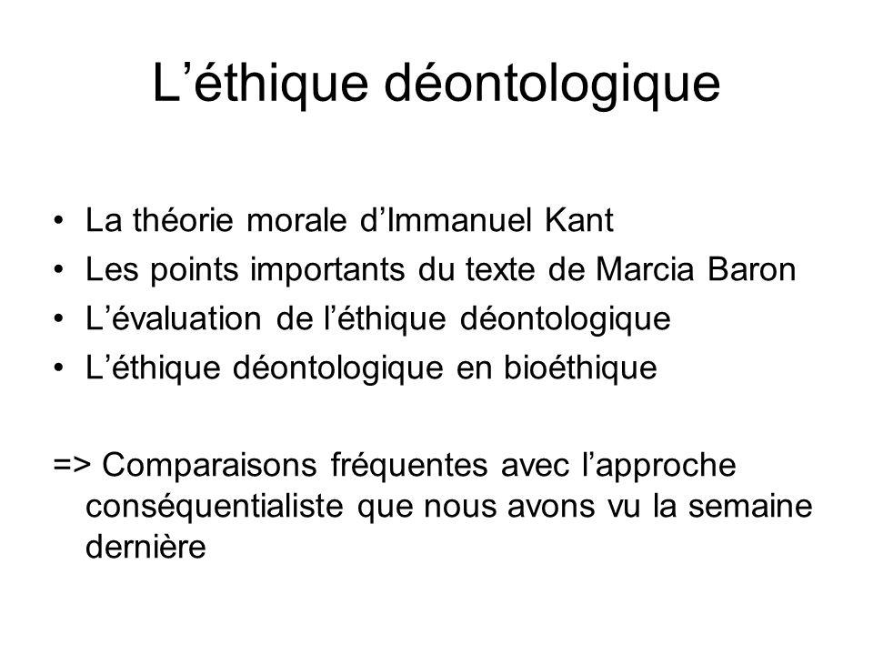 Léthique déontologique La théorie morale dImmanuel Kant Les points importants du texte de Marcia Baron Lévaluation de léthique déontologique Léthique