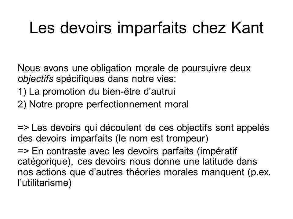 Les devoirs imparfaits chez Kant Nous avons une obligation morale de poursuivre deux objectifs spécifiques dans notre vies: 1) La promotion du bien-êt