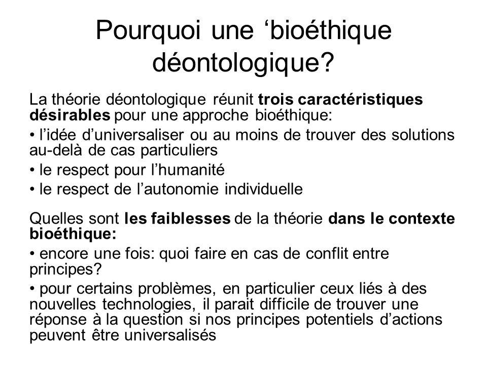 Pourquoi une bioéthique déontologique? La théorie déontologique réunit trois caractéristiques désirables pour une approche bioéthique: lidée duniversa
