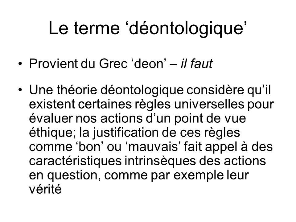 Le terme déontologique Provient du Grec deon – il faut Une théorie déontologique considère quil existent certaines règles universelles pour évaluer no