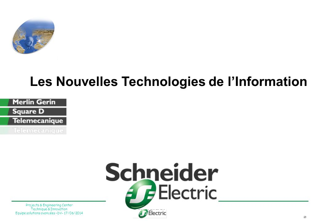 23 Projects & Engineering Center Technique & Innovation Equipe solutions avancées –DV- 17/06/2014 Les Nouvelles Technologies de lInformation