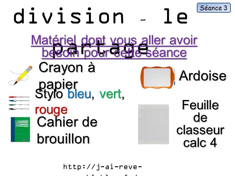 Le sens de la division - le partage Matériel dont vous aller avoir besoin pour cette séance Crayon à papier Séance 3 Ardoise Stylo bleu, vert, rouge Cahier de brouillon Feuille de classeur calc 4 http://j-ai-reve- que.eklablog.fr/