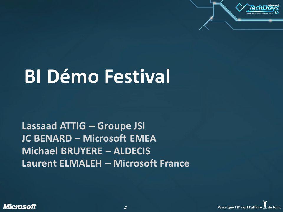 22 BI Démo Festival Lassaad ATTIG – Groupe JSI JC BENARD – Microsoft EMEA Michael BRUYERE – ALDECIS Laurent ELMALEH – Microsoft France