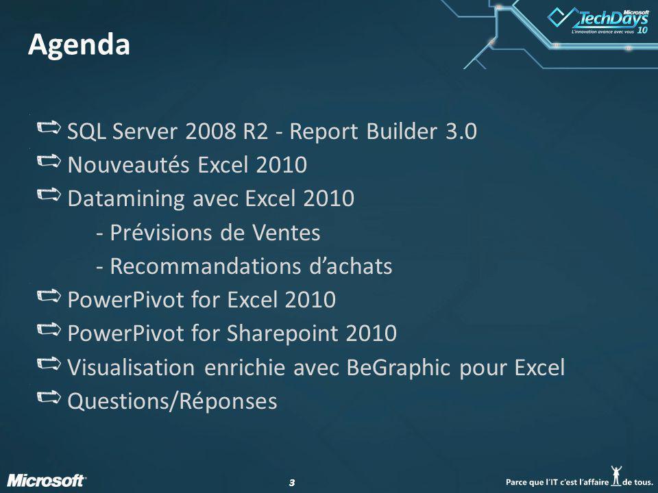 33 Agenda SQL Server 2008 R2 - Report Builder 3.0 Nouveautés Excel 2010 Datamining avec Excel 2010 - Prévisions de Ventes - Recommandations dachats Po