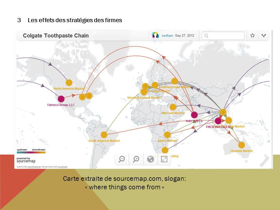 3Les effets des stratégies des firmes Carte extraite de sourcemap.com, slogan: « where things come from »