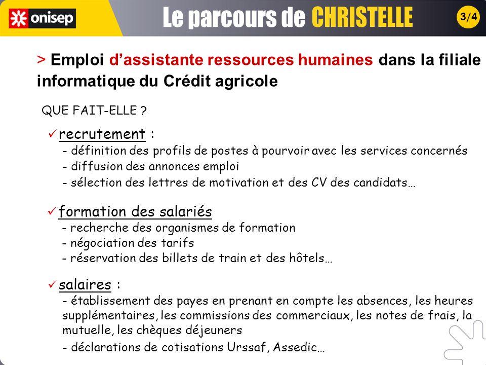 3/4 > Emploi dassistante ressources humaines dans la filiale informatique du Crédit agricole recrutement : - définition des profils de postes à pourvo