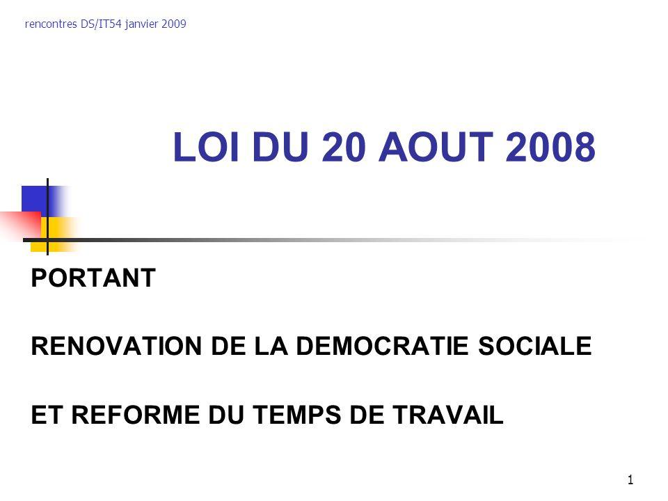 rencontres DS/IT54 janvier 2009 1 LOI DU 20 AOUT 2008 PORTANT RENOVATION DE LA DEMOCRATIE SOCIALE ET REFORME DU TEMPS DE TRAVAIL