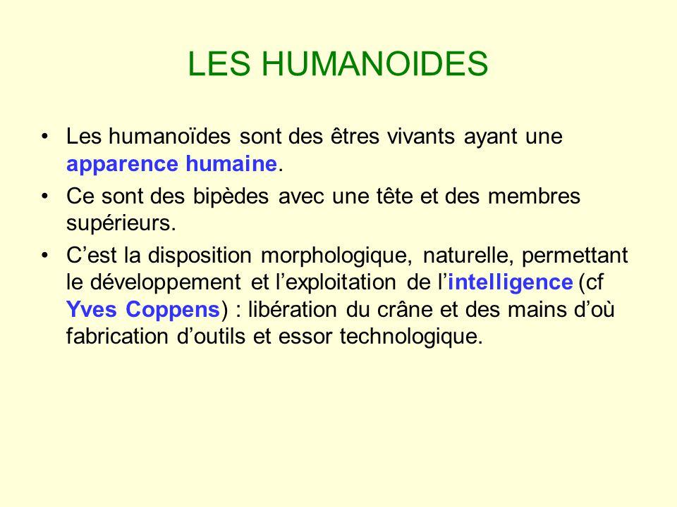 LES HUMANOIDES Les humanoïdes sont des êtres vivants ayant une apparence humaine. Ce sont des bipèdes avec une tête et des membres supérieurs. Cest la