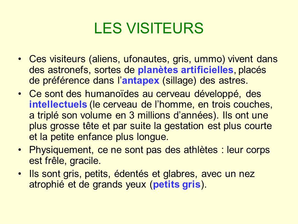 LES VISITEURS Ces visiteurs (aliens, ufonautes, gris, ummo) vivent dans des astronefs, sortes de planètes artificielles, placés de préférence dans lan