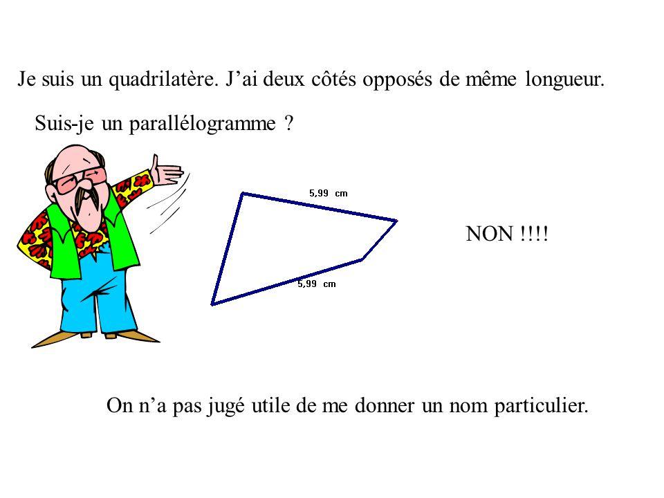 Je suis un quadrilatère et j ai 2 côtés opposés parallèles. Comment mappelle-t-on ? Un trapèze ! Suis-je un parallélogramme ? NON !!!!!