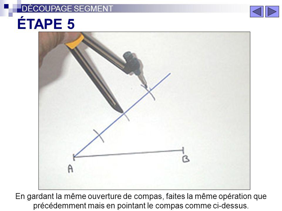 En gardant la même ouverture de compas, faites la même opération que précédemment mais en pointant le compas comme ci-dessus. ÉTAPE 4 DÉCOUPAGE SEGMEN