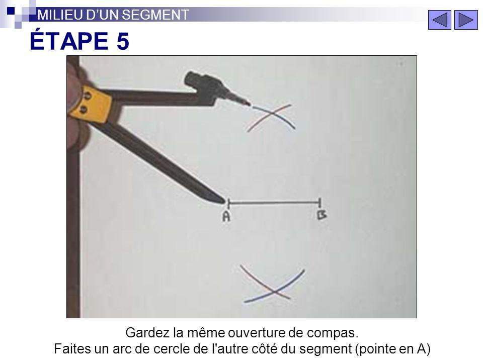 ÉTAPE 4 MILIEU DUN SEGMENT Gardez la même ouverture de compas. Faites un arc de cercle d'un côté du segment (pointe en A)